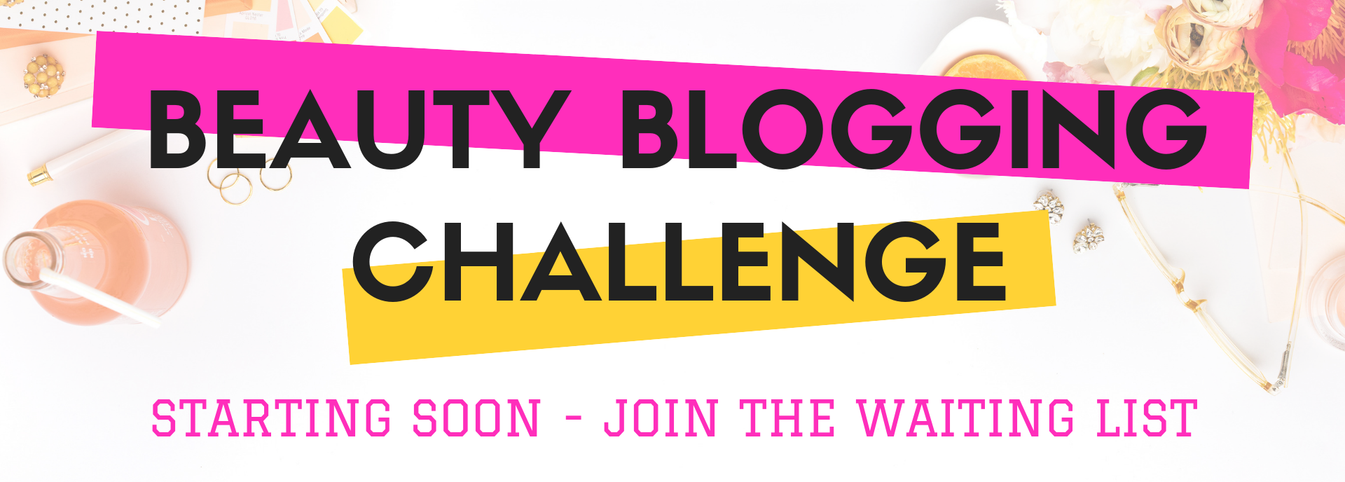 Beauty Blogging Challenge - Join The Wait List
