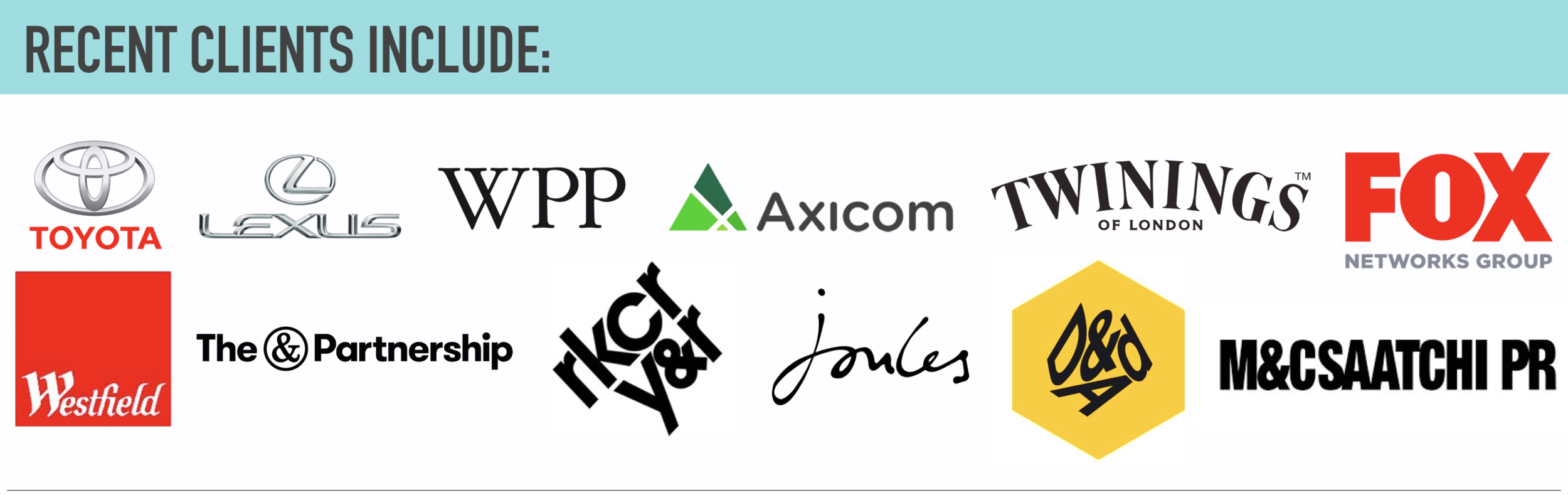 Leading left clients, toyota, lexus, WPP, axicom, twinnings, FOX, westfield, the & partnership, rckr y&r, joules, D&AD, M&C Saatchi 2.png