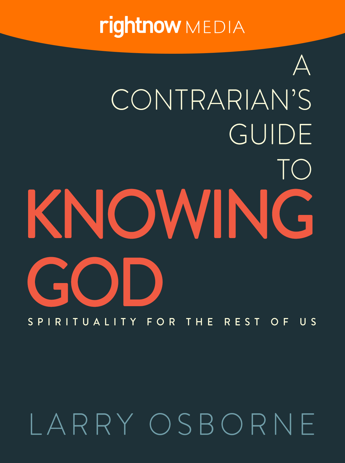Contrarians Guide to Knowing God; Larry Osborne