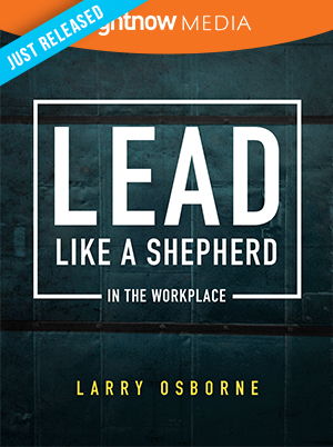 Lead Like a Shepherd in the Workplace; Larry Osborne