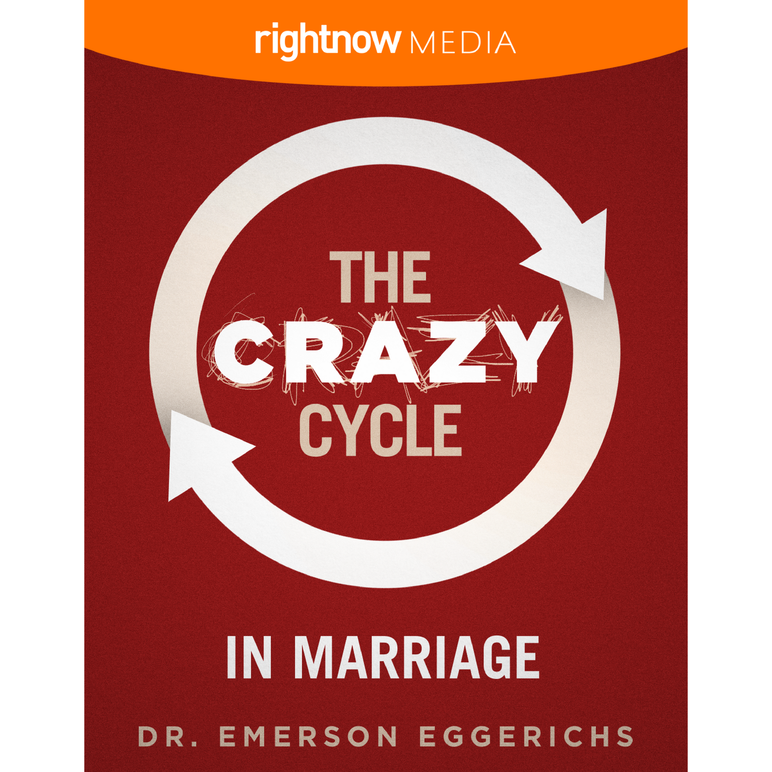 The Crazy Cycle in Marriage; Dr. Emmerson Eggerichs