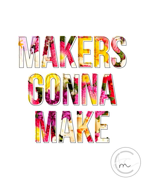 makers_gonna_make.jpg
