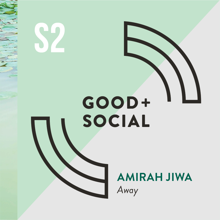 Good and Social Podcast - Season 2 - Amirah Jiwa, Away.png