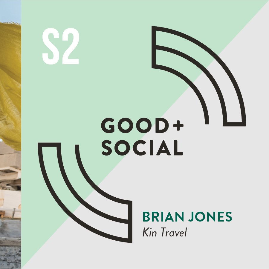 Good and Social Podcast - Season 2 - Brian Jones, Kin Travel.png