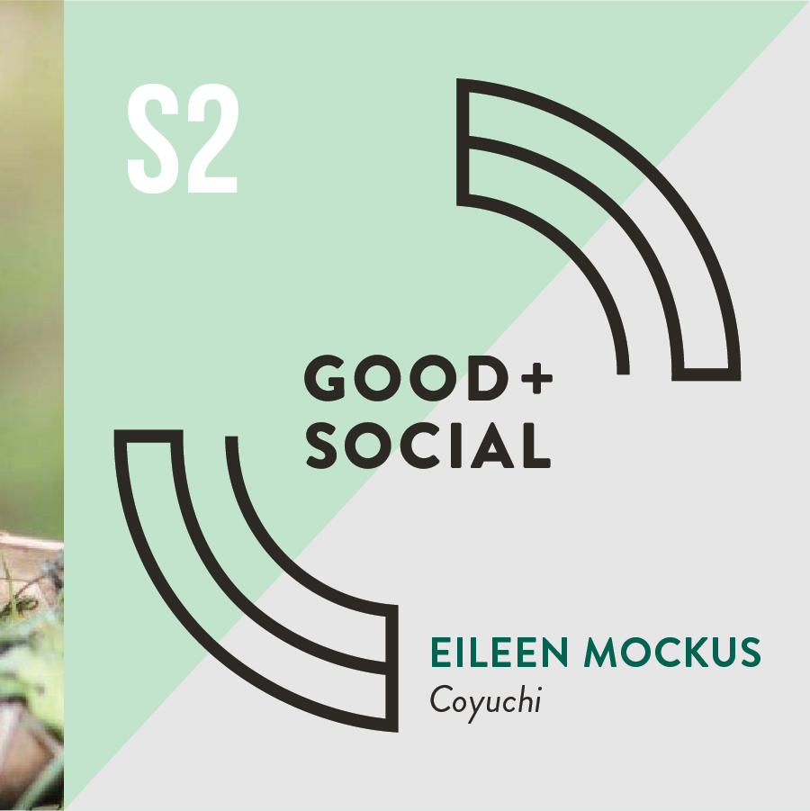 Good and Social Podcast - Season 2 - Eileen Mockus, Coyuchi.png
