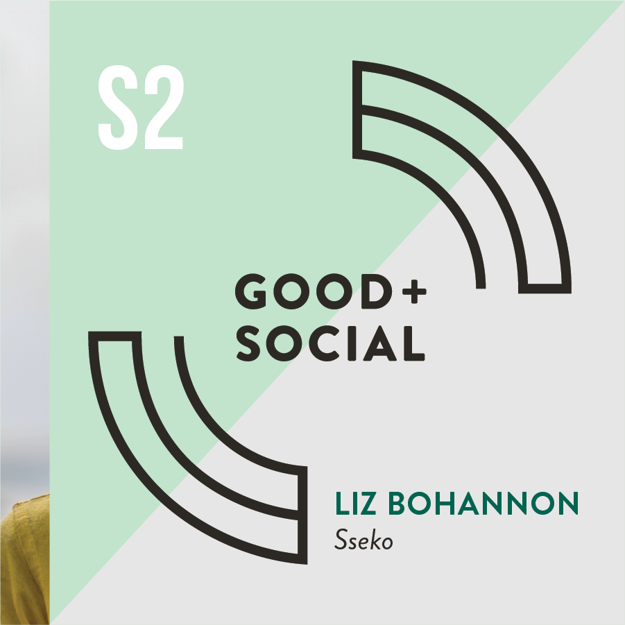 Good and Social Podcast - Season 2 - Liz Bohannon, Sseko.png