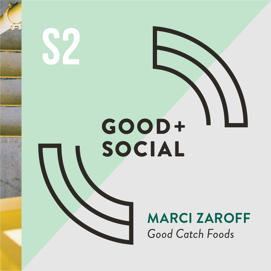 Good and Social Podcast - Season 2 - Marci Zaroff, Good Catch Foods.png