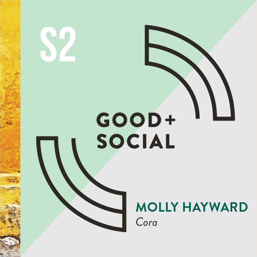 Good and Social Podcast - Season 2 - Molly Hayward, Cora.png