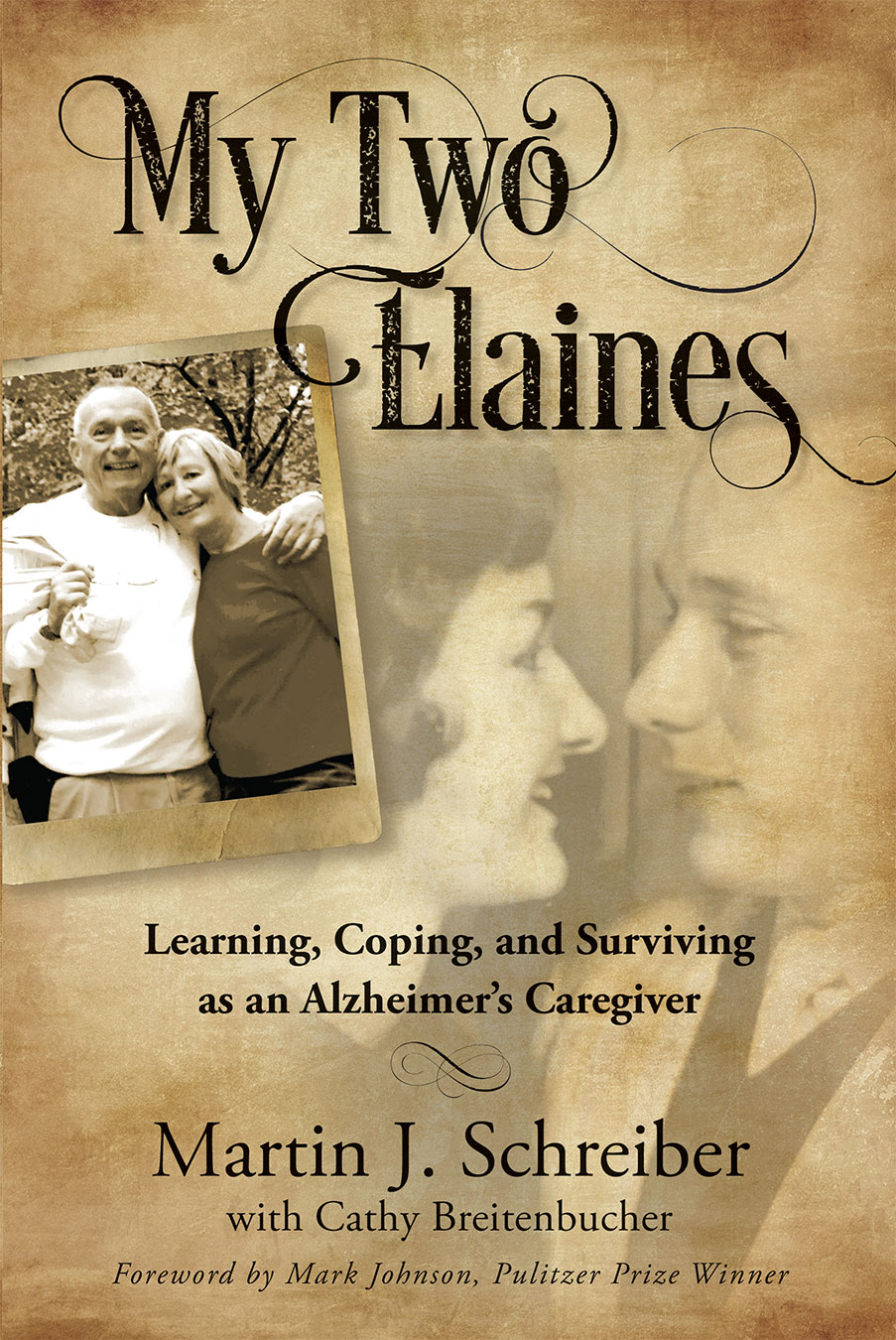 """""""My Two Elaine's""""Learning, Coping and Surviving as an Alzheimer's Caregiver. By Martin J. Schreiber"""