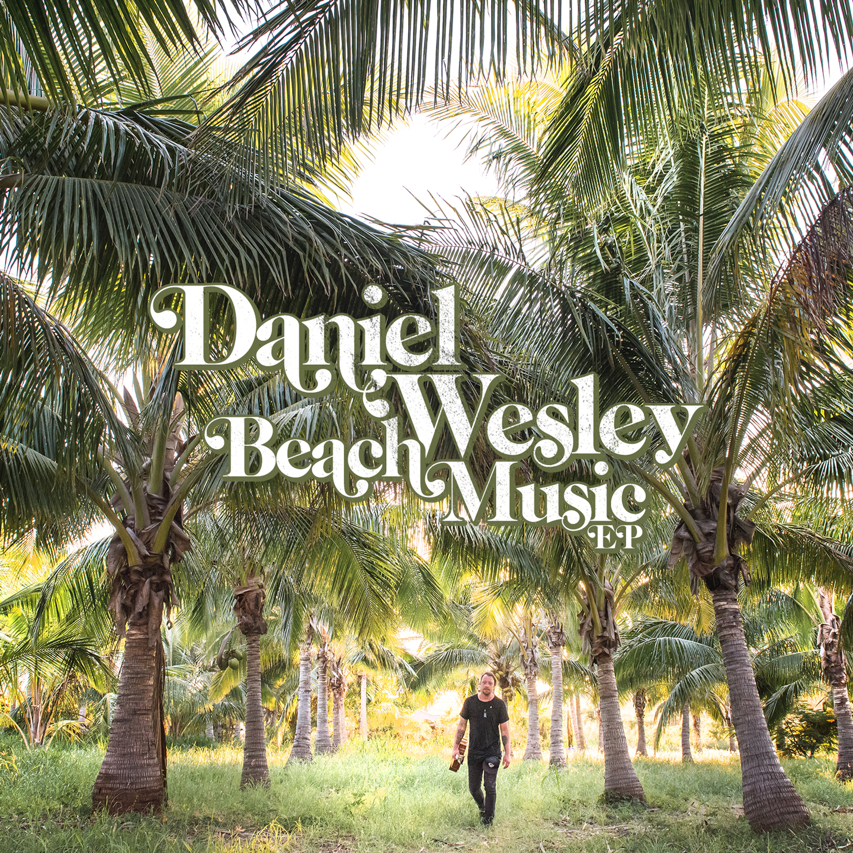 Daniel-Wesley-BEACH-MUSIC-EP-1440x1440-FINAL.jpg