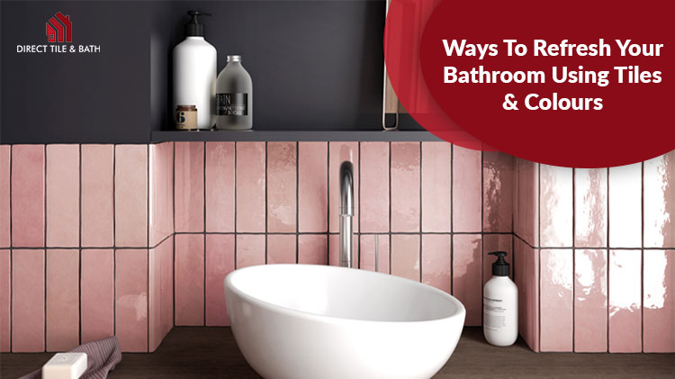 ways-to-refresh-your-bathroom-using-tiles-colours.jpg