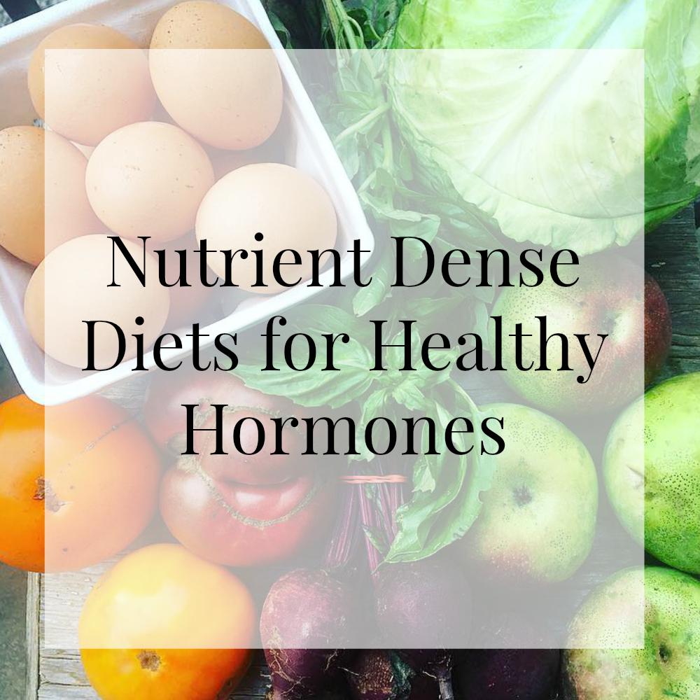 Nutrient Dense Diets for Healthy Hormones