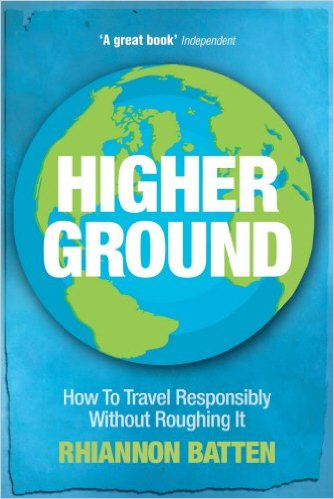Higher Ground: How to Travel Responsibly Without Roughing It (Rhiannon Batten): Amazon