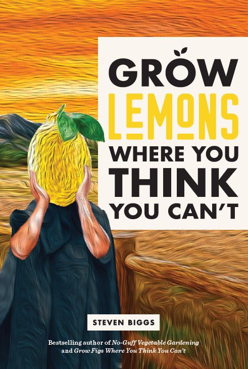 Grow Lemons Where You Think You Can't , my book about growing lemons in climates where they don't normally survive, is now available as an e-book.
