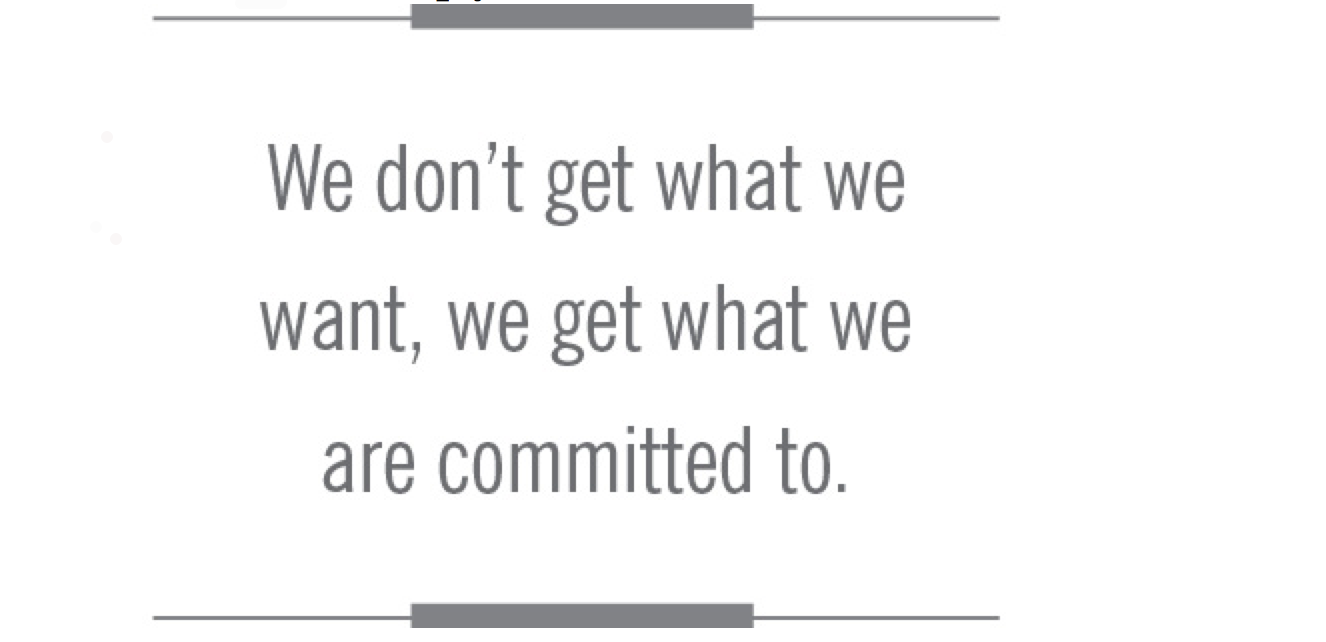 I really like this quote on commitment from the book,  Beyond Ego .