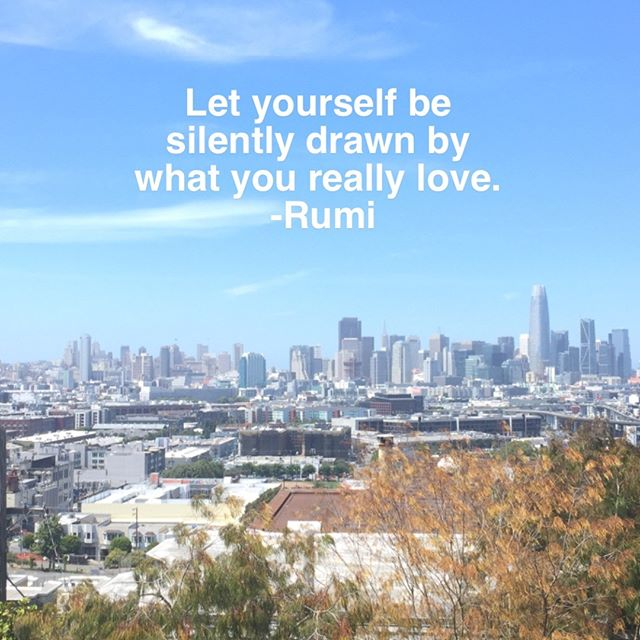 Let yourself be silently drawn by what you really love. -Rumi
