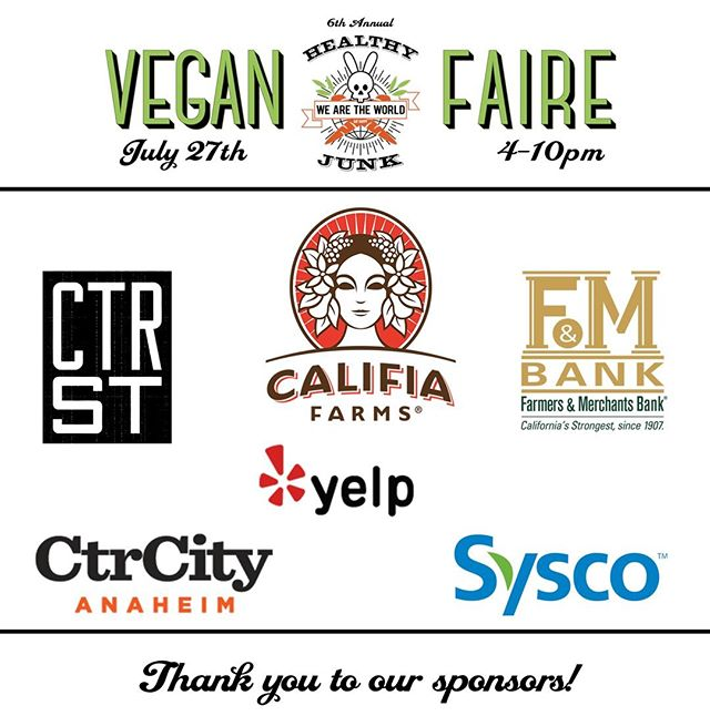 "Thank you to all our sponsors of this year's Sixth Annual #VeganFaire2019 ""We Are the World!"" We couldn't have done it without you! @ctrcityanaheim , @farmersmerchantsbank1907 , @califiafarms , @syscoriverside , @centerstanaheim, @yelpoc"