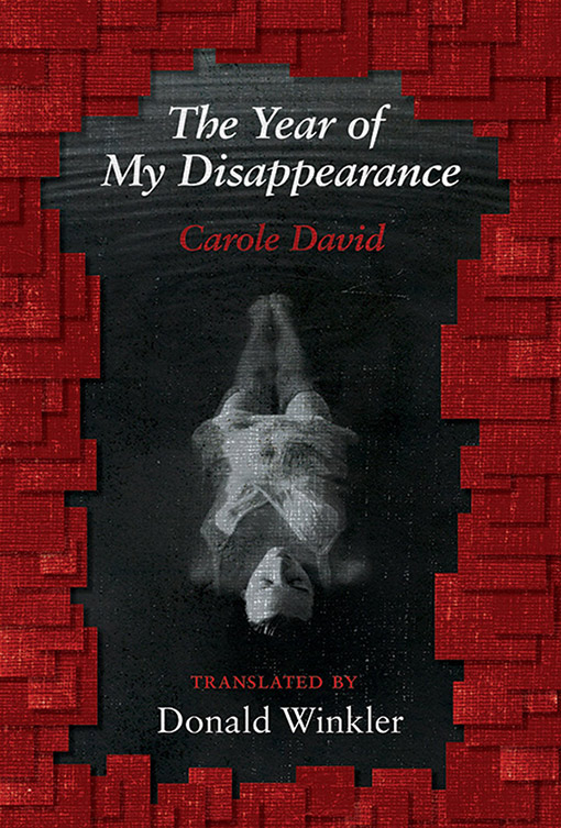 Carole David. Translated by Donald Winkler. The Year of My Disappearance. Toronto: Book *hug, 2018. $18 CAD   Order a copy at bookthug.ca