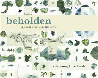 Rita Wong & Fred Wah, beholden: a poem as long as the river. Talonbooks, 2018. $24.95 CAD   Order a copy at Talonbooks.com