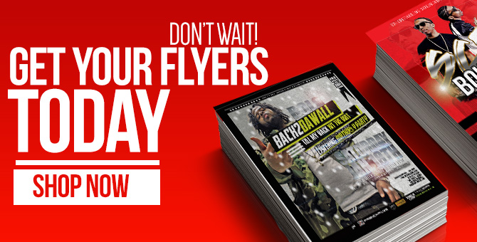 Don't wait! Get your flyers now.