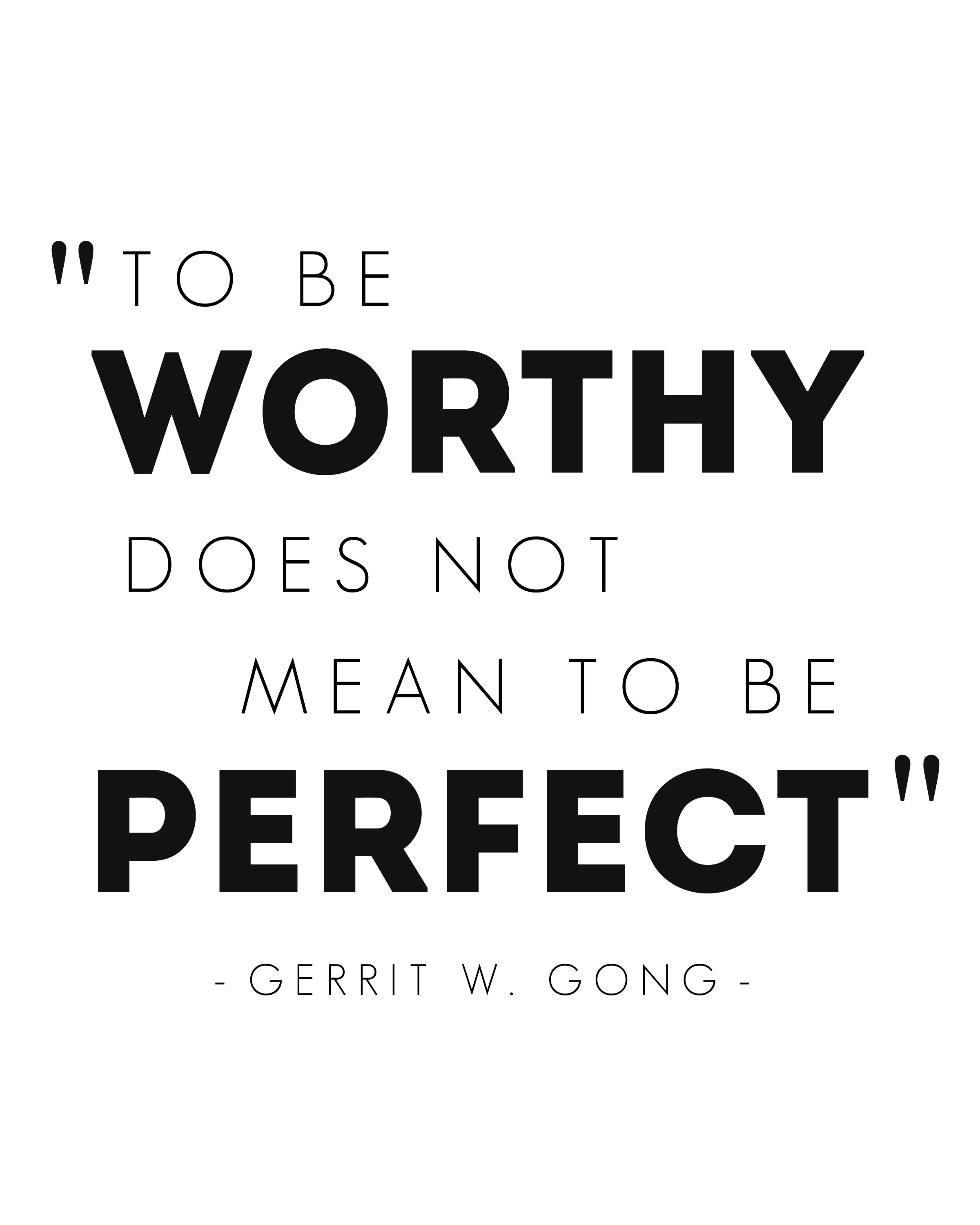 To be worthy does not mean to be perfect, Gerrit W. Gong, Quote, Free Printable, LDS General Conference, April 2016
