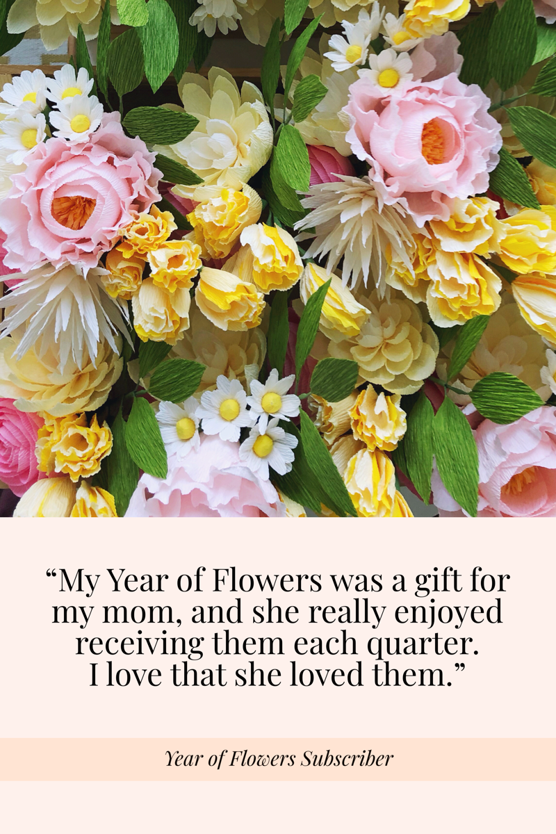 My Year of Flowers was a gift for my mom and she really enjoyed receiving them each quarter.I love that she loved them..png