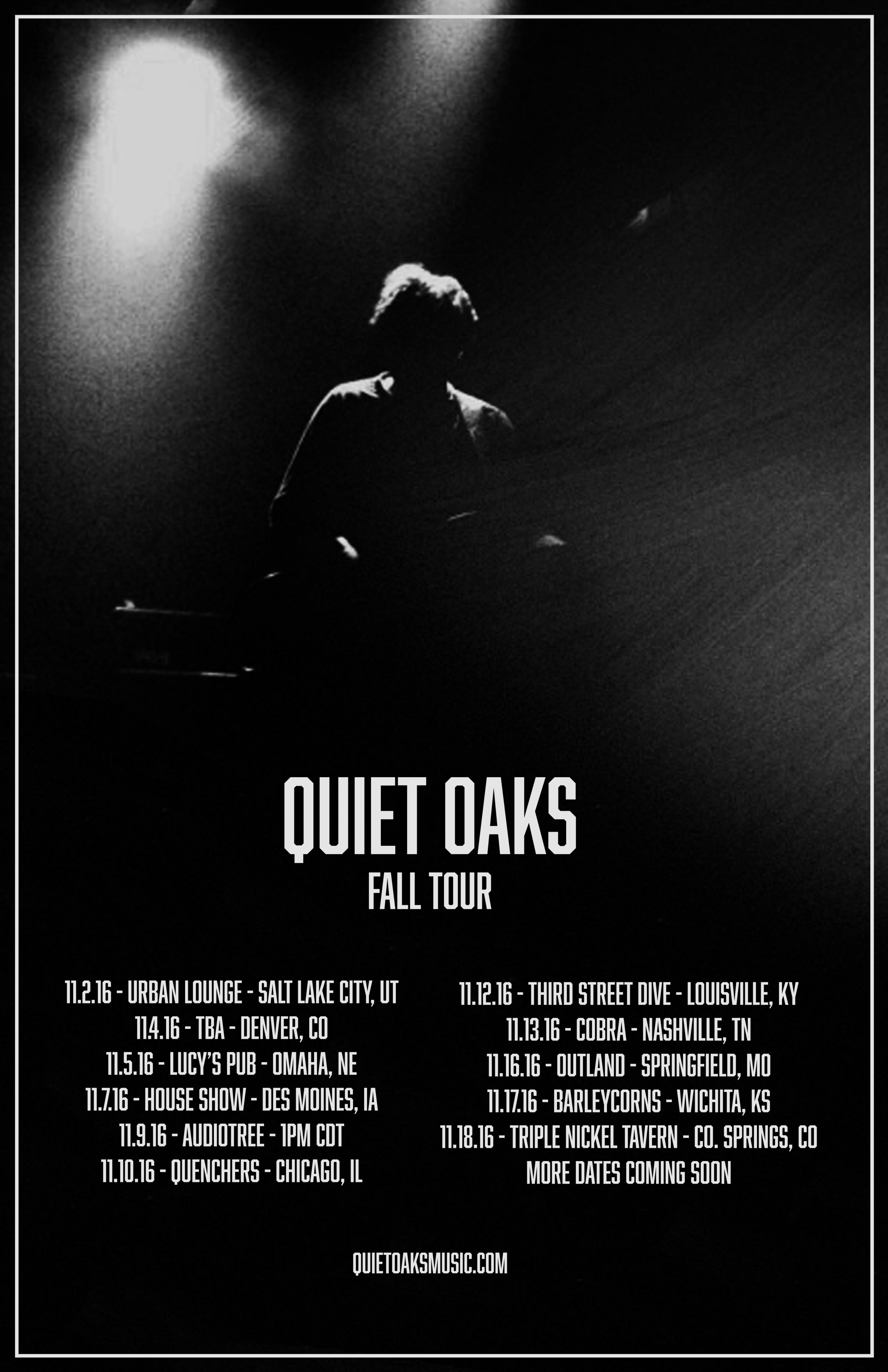 FALL TOUR 2016    11.2.16 - Urban Lounge - Salt Lake City, UT   11.4.16 - TBA - Denver, CO   11.5.16 - Lucy's Pub - Omaha, NE   11.7.16 - House Show - Des Moines, IA 11.9.16 - AUDIOTREE - 1pm CDT 11.10.16 - Quenchers - Chicago, IL 11.12.16 - Third Street Dive - Louisville, KY 11.13.16 - Cobra - Nashville, TN 11.16.16 - Outland - Springfield, MO 11.17.16 - Barleycorn's - Wichita, KS 11.18.16 - Triple Nickel Tavern - Colorado Springs, CO  More Dates Coming Soon!