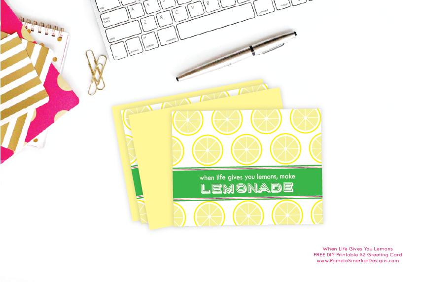 FREE DIY Printable When Life Gives You Lemons A2 Greeting Card by Pamela Smerker Designs.