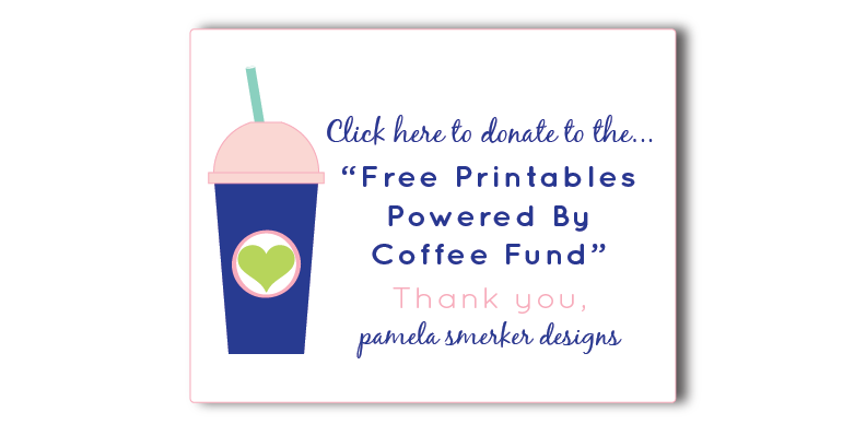 Click to donate to the FREE PRINTABLES POWERED BY COFFEE FUND. Pamela Smerker Designs