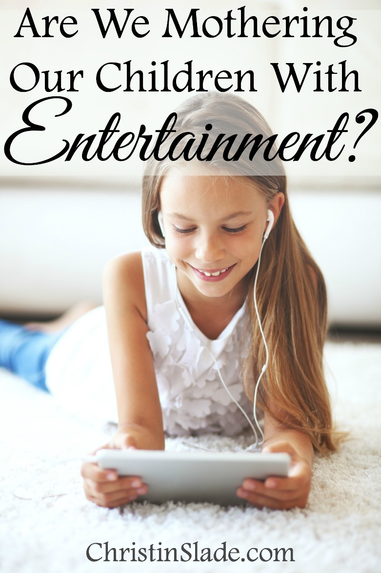Are We Mothering Our Children With Entertainment?