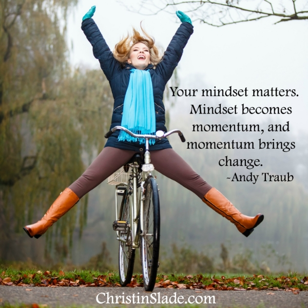 Your mindset matters. Mindset becomes momentum, and momentum brings change. -Andy Traub
