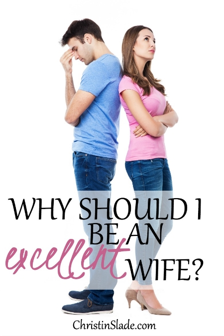 Maybe you've seen it around -- the pressure to be that excellent wife and serve your husband like good wives do. Maybe you're a bit put off by all that nonsense because what about what he's supposed to do for you?