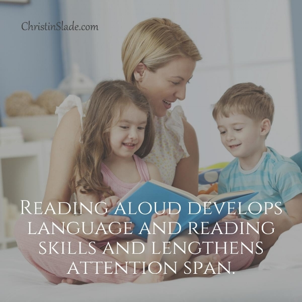 Reading aloud develops language and reading skills and lengthens attention span. ChristinSlade.com