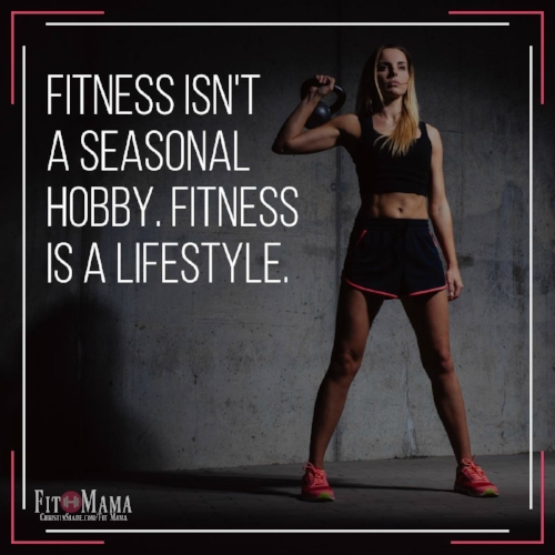 Fitness isn't a season hobby. Fitness is a lifestyle.