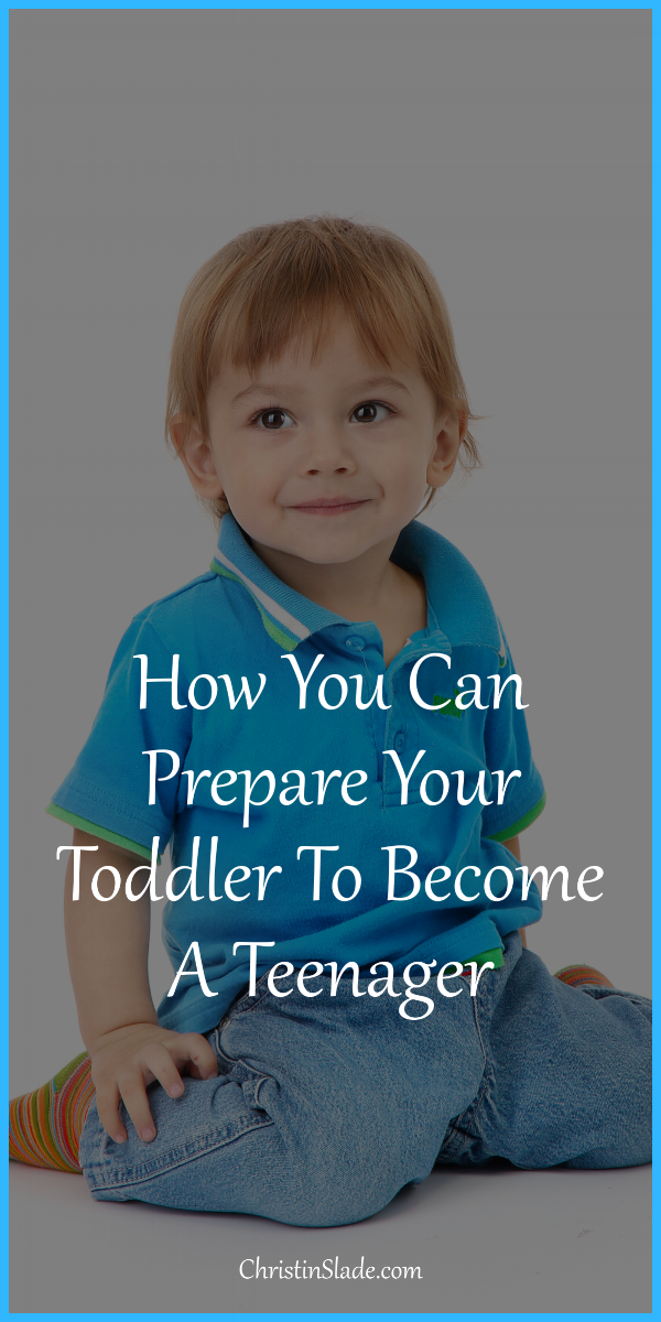 There are things you can do while you're kids are toddlers to prepare them (and you) for the teenage years.
