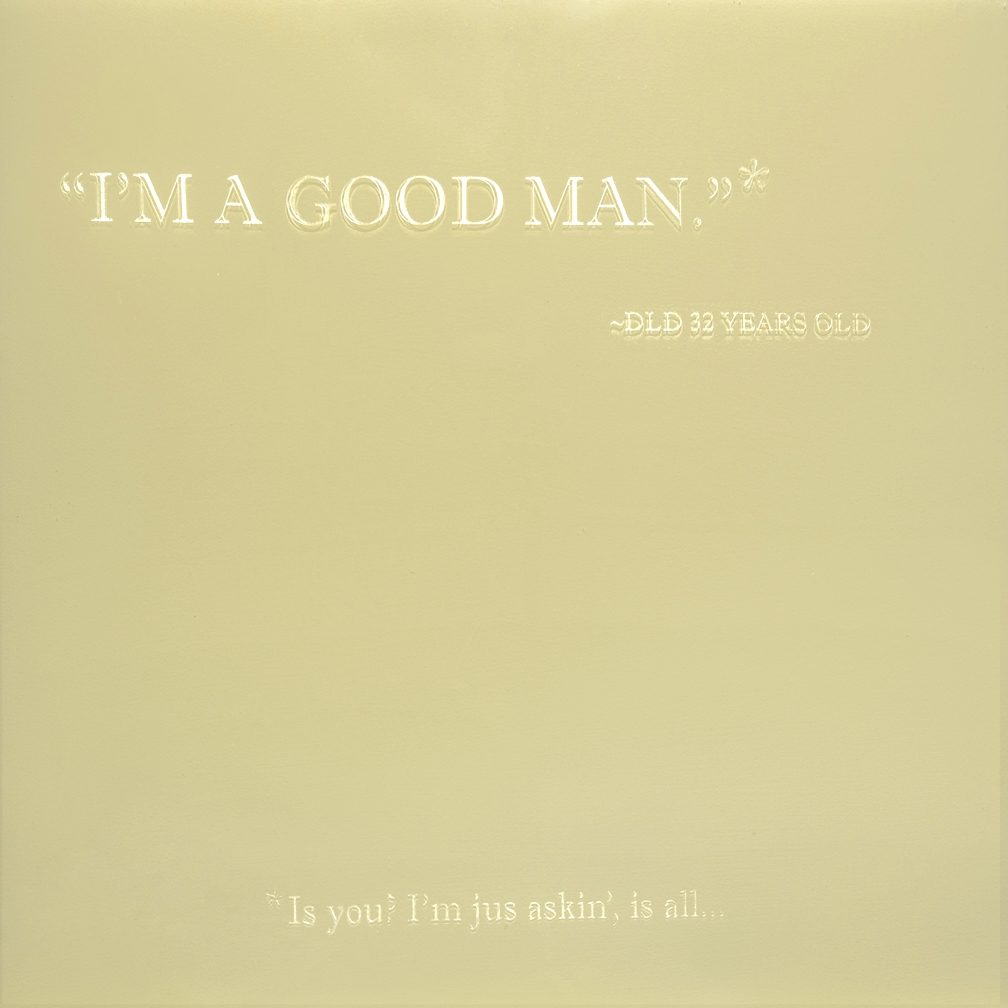 I'm A Good Man*   2014  18 x 18 Wood panel, enamel paint and etched resin