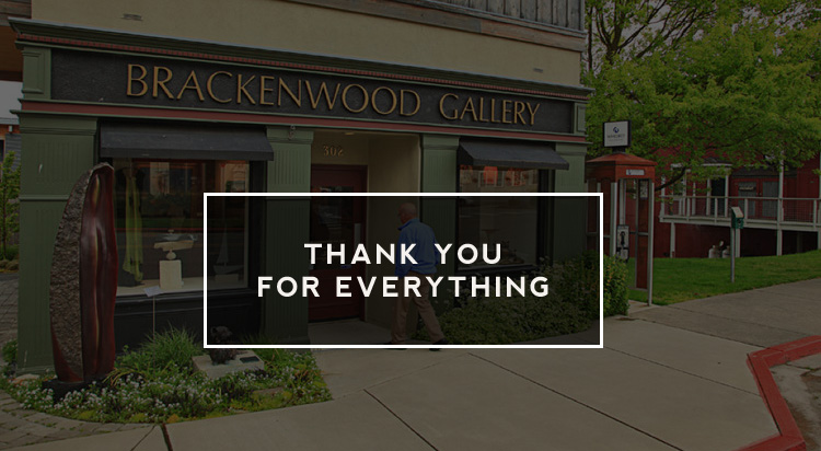 Dear Friends,  We're closing the gallery.  Four little words that mean a lot for quite a few people, us included. Writing them is no easy feat. We've been involved with Brackenwood  almost  from the very beginning; first, as part of the gallery roster, then taking over from previous owner dear sweet Rene Neff. The building we're in has hosted a gallery for a over three decades, through several ownership incarnations. All of them have added to part of the charm that is Langley, here on beautiful Whidbey Island.  We've gained a tremendous amount of experience that's been worth every penny and hour we've put into the business. As we look to this new year though, new opportunities await that will render continuing to support the gallery an impossible task.  February will be our last month in operation in the physical space, and we'll be open through the month with our standard business hours. While the gallery isn't really a business that offers fire sales, there are bound to be some good bargains here or there. Please do stop in and say hello if you can!  We'll be spending the first couple weeks of March closing things down, making sure all art has made it to where it needs to go, and tidying things up.  We have to acknowledge our wonderful staff: Gail, Fiorella, and Kären. They have truly helped create the inviting space Brackenwood is.  It's been such an honor to have had a chance to work with all of you, to see such amazing pieces in the gallery, and to place them in homes around the world. We're delighted that there will continue to be a strong Whidbey Island artist presence here in our little village by the sea, with the addition of  Rob Schouten Gallery  across the street, along with the other great galleries already here in Langley, like  Museo ,  Studio 106 ,  Whidbey Art Gallery , and  edit  (not to mention, of course, the many local businesses that display art on their walls!). The return of the  Front Room Gallery  in Bayview, new businesses in Clinton, and 