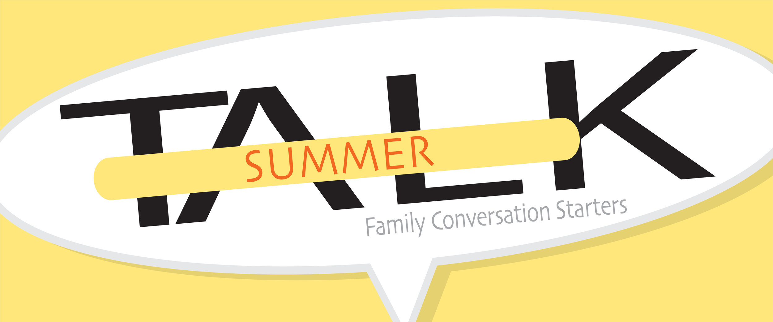 Let's talk! This month's family resource is a page of fun questions to use at the dinner table, in the car or any time you are all together this month. Talk, laugh and just enjoy the summer time together.