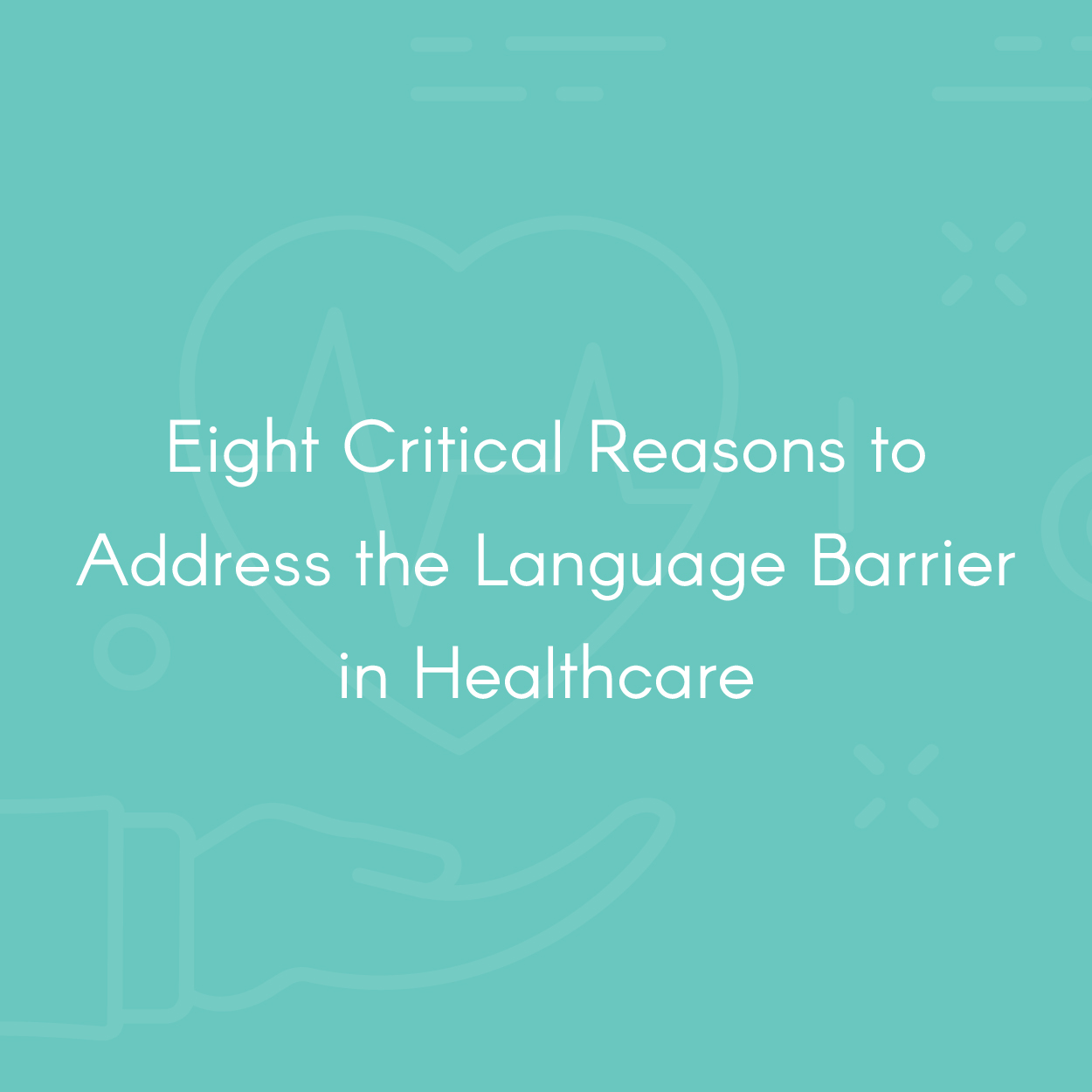 Eight Critical Reasons to Address  the Language Barrier in Healthcare-13.jpg