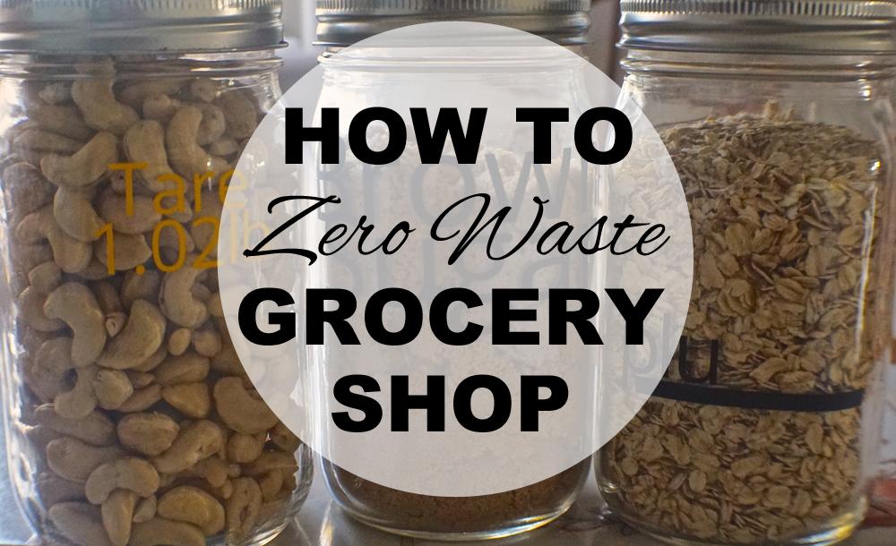 How to zero waste grocery shop with www.goingzerowaste.com