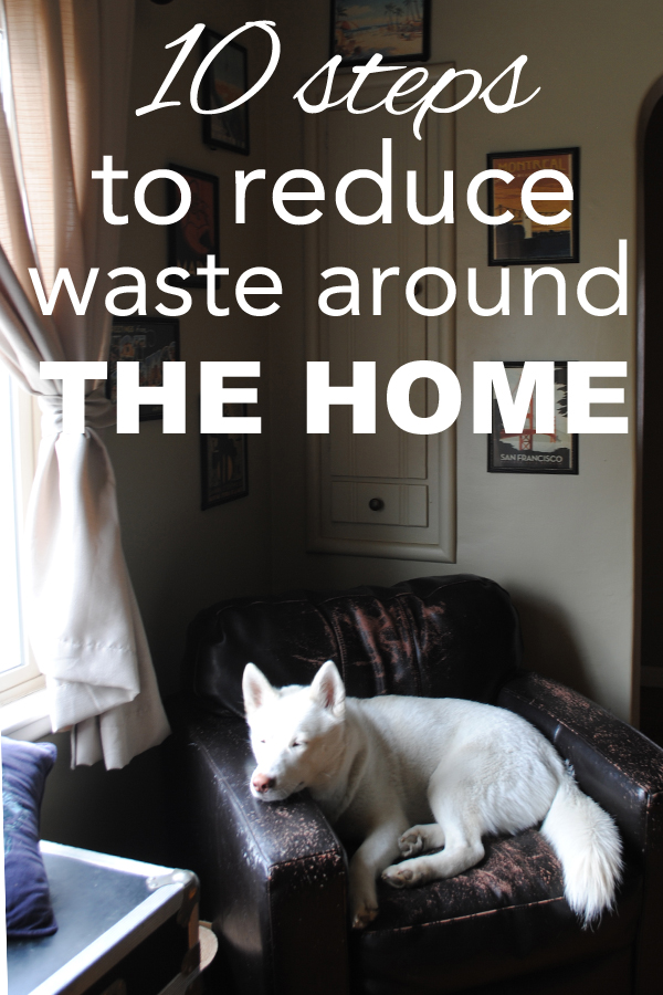 10 Zero Waste Tips for Reducing Waste Around the Home at www.goingzerowaste.com