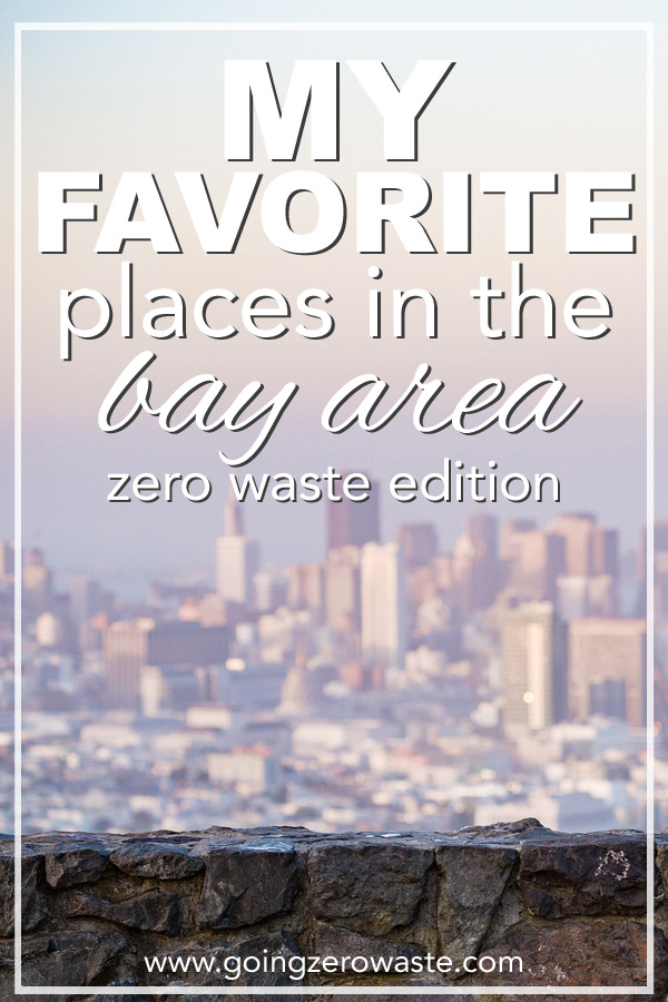 My favorite places in the bay area: zero waste edition from www.goingzerowaste.com