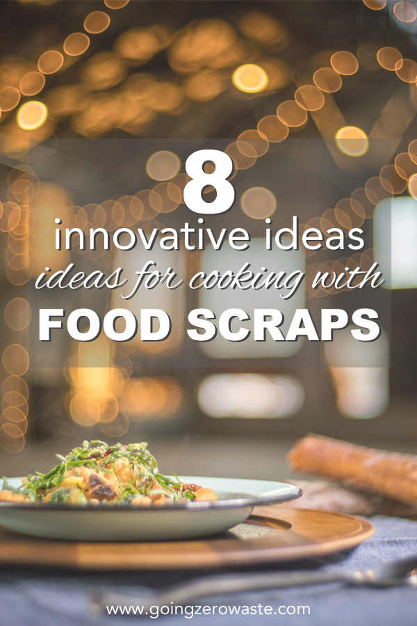 Eight innovative ides for cooking with food scraps with Joel Gamoran from the TV Show Scraps and www.goingzerowaste.com