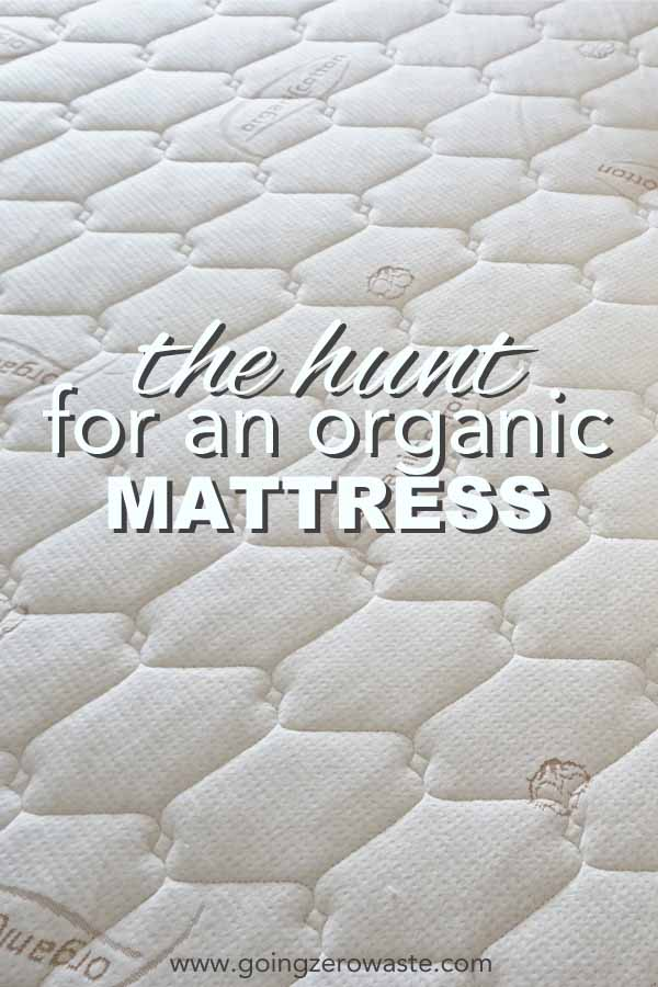 All about our hunt for an organic, zero waste mattress from www.goingzerowaste.com