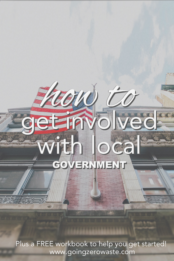 How to get involved with local government plus an awesome workbook to help you get started from www.goingzerowaste.com
