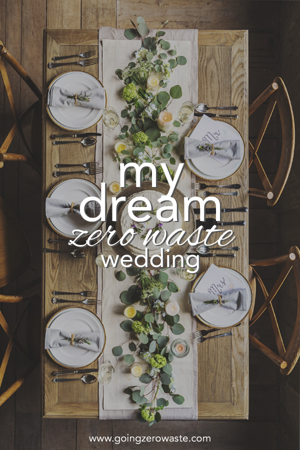 My Dream zero waste wedding from www.goingzerowaste.com #zerowaste