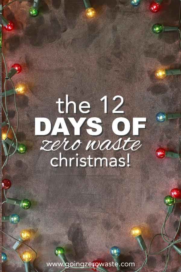 The 12 Days of Zero Waste Christmas from www.goingzerowaste.com
