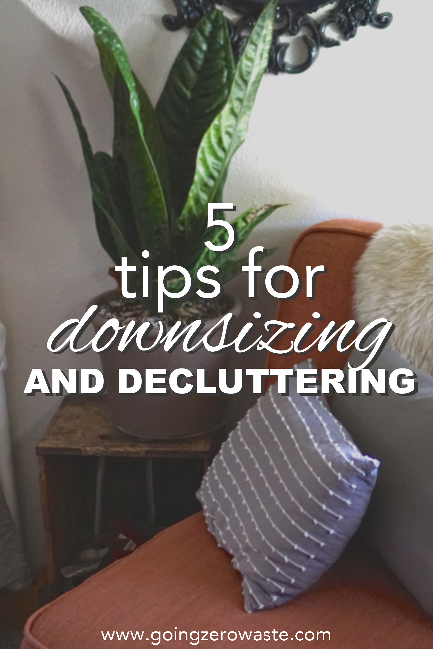Five tips for downsizing and decluttering from www.goingzerowaste.com