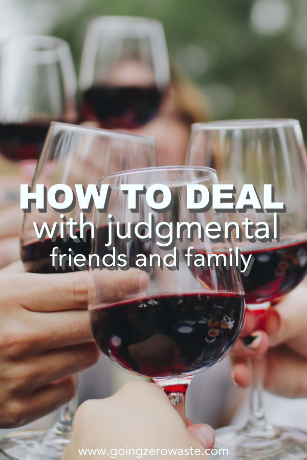 How to deal with judgmental friends and family members - zero waste edition from www.goingzerowaste.com