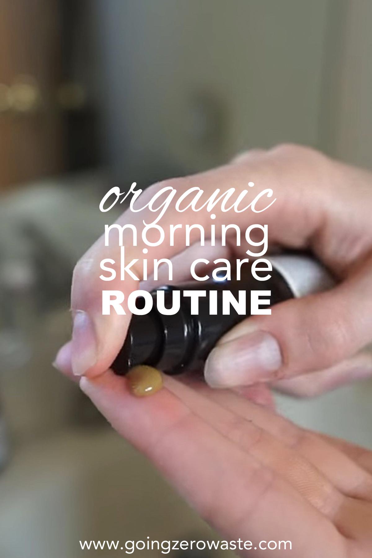 Organic, Morning Skin Care Routine from www.goingzerowaste.com